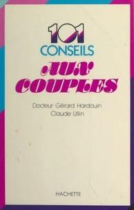Gérard Hardouin et Claude Ullin - 101 conseils aux couples.