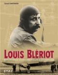 Gérard Hartmann - Louis Blériot - Biographie d'un créateur d'exception.