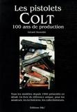 Gérard Henrotin - Les Pistolets Colt - 100 Ans de production.