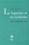 Gérard-Henry Baudry - Le baptême et ses symboles - Aux sources du salut.