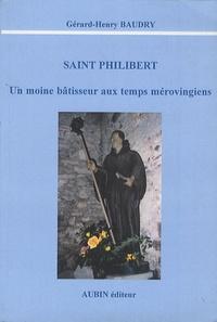 Gérard-Henry Baudry - Saint Philibert - Un moine bâtisseur aux temps mérovingiens.