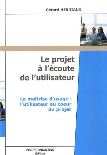 Gérard Herniaux - Le projet à l'écoute de l'utilisateur - La maîtrise d'usage : l'utilisateur au coeur du projet.
