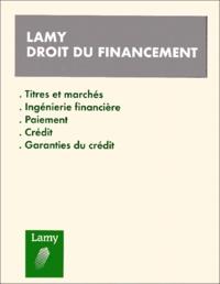Gérard Hirigoyen et Alain Couret - LAMY DROIT DU FINANCEMENT. - Titres et marchés, Ingénierie financière, Paiement, Crédit, Garanties du crédit, Edition 2000.