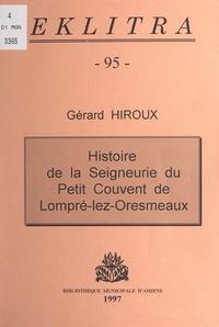 """Gérard Hiroux et Philippe Pauchet - Histoire de la seigneurie du """"Petit Couvent"""" de Lompré-lez-Oresmeaux."""