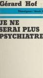 Gérard Hof et Jean-Claude Barreau - Je ne serai plus psychiatre.