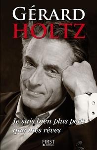 Gérard Holtz - Je suis bien plus petit que mes rêves.