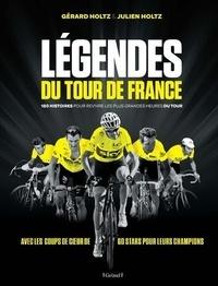 Gérard Holtz et Julien Holtz - Légendes du tour de France - 180 histoires pour revivre les plus grandes heures du tour.