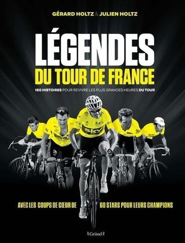 Légendes du tour de France. 180 histoires pour revivre les plus grandes heures du tour