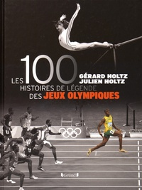 Gérard Holtz et Julien Holtz - Les 100 histoires de légende des Jeux olympiques.