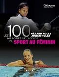 Gérard Holtz et Julien Holtz - Les 100 histoires de légende du sport au féminin.