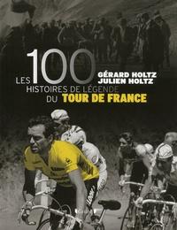 Gérard Holtz et Julien Holtz - Les 100 histoires de légende du Tour de France.
