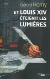 Gérard Horny - Et Louis XIV éteignit les Lumières.