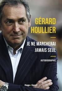 Gérard Houllier - Je ne marcherai jamais seul - Autobiographie.