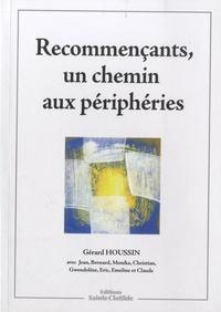 Gérard Houssin - Recommençants, un chemin aux périphéries.
