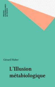 Gérard Huber - L'illusion métabiologique.