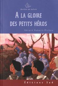 Gérard Hubert-Richou - A la gloire des petits héros.