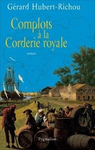 Gérard Hubert-Richou - Complots à la corderie royale.