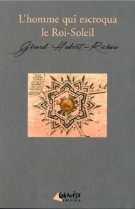 Gérard Hubert-Richou - L'homme qui escroqua le Roi-Soleil - Une enquête de Géraud Labayle.