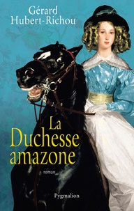 Gérard Hubert-Richou - La duchesse amazone.