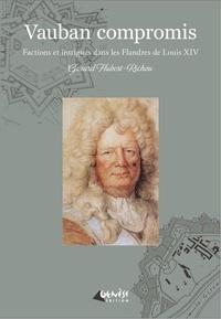 Gérard Hubert-Richou - Vauban compromis - Factions et intrigues dans les Flandres de Louis XIV.