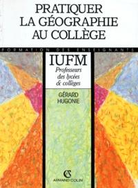 Gérard Hugonie - Pratiquer la géographie au collège.