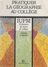 Gérard Hugonie et Philippe Pinchemel - Pratiquer la géographie au collège.