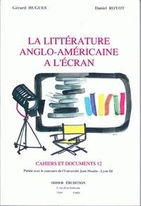 Gérard Hugues et Daniel Royot - La littérature anglo-américaine à l'écran.