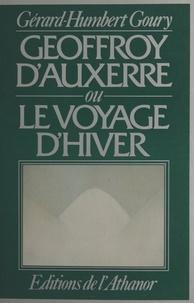 Gérard-Humbert Goury et Gilles Pudlowski - Geoffroy d'Auxerre - Ou Le voyage d'hiver.