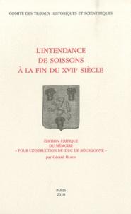 """Gérard Hurpin - L'Intendance de Soissons à la fin du XVIIe siècle - Edition critique du mémoire """"Pour l'instruction du duc de Bourgogne""""."""