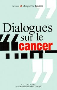 Gérard Ignasse et Marguerite Ignasse - Dialogues sur le cancer.