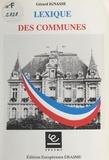 Gérard Ignasse - Lexique des communes ou Tout ce que vous avez toujours voulu savoir sur les communes sans avoir jamais pu le demander.