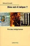 Gérard Israël - Dieu est-il laïque ? - Fin des intégrismes.