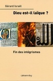 Gérard Israël - Dieu est-il laïque ? Fin des intégrismes.