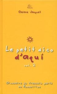 Gérard Jacquet - Le petit dico d'Aqui - Glossaire du français parlé en Roussillon Volume 2. 1 CD audio