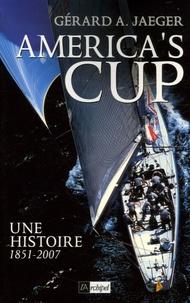 Gérard Jaeger - America's Cup - Une histoire 1851-2007.