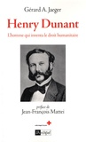 Gérard Jaeger - Henry Dunant - L'homme qui inventa le droit humanitaire.