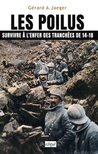 Gérard Jaeger - Les poilus - Survivre à l'enfer des tranchées de 14-18.