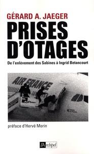 Gérard Jaeger - Prises d'otages - De l'enlèvement des Sabines à l'affaire Betancourt.