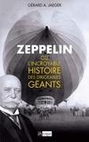 Gérard Jaeger - Zeppelin ou l'incroyable histoire des ballons dirigeables.