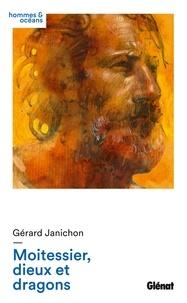 Gérard Janichon - Moitessier, dieux et dragons.