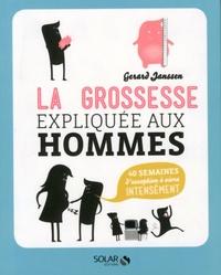 Gerard Janssen - La grossesse expliquée aux hommes - 40 semaines d'exception à vivre intensément.