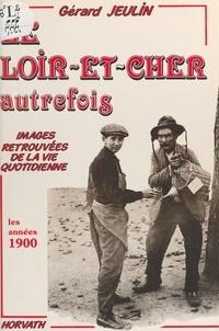 Gérard Jeulin - Le Loir-et-Cher autrefois.