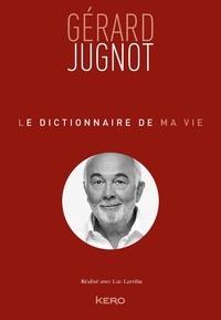 Gérard Jugnot - Le dictionnaire de ma vie.