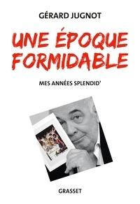 Gérard Jugnot - Une époque formidable - Mes années Splendid'.