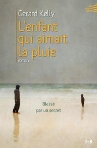 Gérard Kelly - L'enfant qui aimait la pluie - Blessé par un secret.