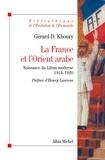 Gérard Khoury - La France et l'Orient arabe - Naissance du Liban moderne 1914-1920.