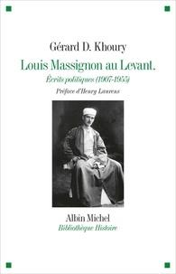 Gérard Khoury - Louis Massignon au Levant - Ecrits politiques (1907-1955).