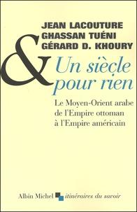 Gérard Khoury et Jean Lacouture - Un siècle pour rien. - Le Moyen-Orient arabe de l'Empire ottoman à l'Empire américain.