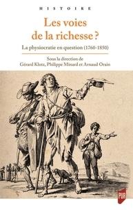 Gérard Klotz et Philippe Minard - Les voies de la richesse ? - La physiocratie en question (1760-1850).