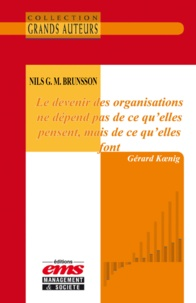 Gérard Koenig - Nils G. M. Brunsson - Le devenir des organisations ne dépend pas de ce qu'elles pensent, mais de ce qu'elles font.